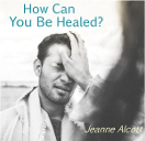 Image of HOW CAN YOU BE HEALED? CD -- Aired May 7-11, 2018