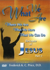 Image of What We Are, What We Have, What We Can Do Because Of Jesus, Part 2 - 2 DVD Series