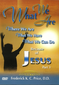 Image of What We Are, What We Have, What We Can Do Because Of Jesus, Part 3 - 2 DVD Series