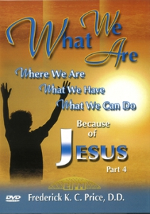 Image of What We Are, What We Have, What We Can Do Because Of Jesus, Part 4 - 2 DVD Series