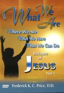 Image of What We Are, What We Have, What We Can Do Because Of Jesus, Part 5 - 2 DVD Series