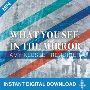 Image of What You See in the Mirror - Amy Freudiger MP4