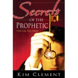 Image of Secrets of the Prophetic - By Kim Clement