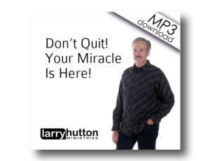 Image of Don't Quit... Your Miracle Is Here (MP3)
