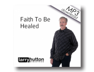 Image of Faith To Be Healed (MP3)