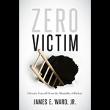 Image of Zero Victim: Liberate Yourself from the Mentality of Defeat Book