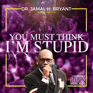 Image of YOU MUST THINK I'M STUPID - CD by Dr. Jamal-Harrison BryantSunday December 23, 2018, 9:30 a.m. S