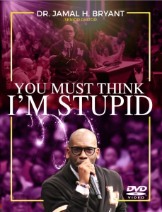 Image of YOU MUST THINK I'M STUPID - DVD by Dr. Jamal-Harrison BryantSunday December 23, 2018, 9:30 a.m.