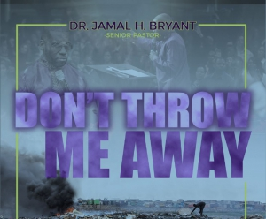Image of DON'T THROW ME AWAY - DVD by Dr. Jamal-Harrison BryantSunday December 30, 2018, 9:30 a.m. Sunday