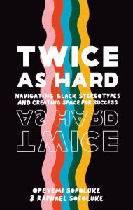 Image of TWICE AS HARD: Navigating Black Stereotypes and Creating Space For Success by Raphael & Opeyemi Sofo