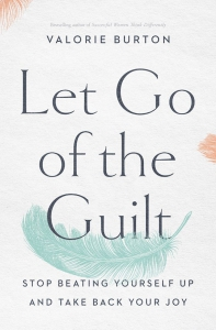 Image of Let Go Of The Guilt - Stop Beating Yourself Up And Take Back Your Joy by Valorie Burton