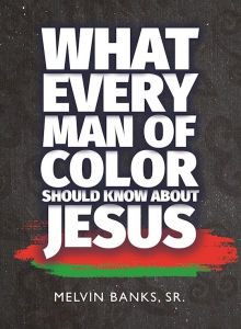 Image of WHAT EVERY MAN OF COLOR SHOULD KNOW ABOUT JESUS by Melvin Banks Sr.