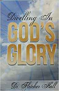Image of DWELLING IN GOD'S GLORYby Dr. Fletcher Hall