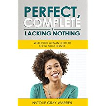 Image of PERFECT, COMPLETE & LACKING NOTHING by Natolie Warren
