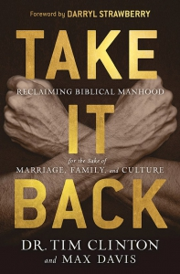 Image of TAKE IT BACK:Reclaiming Biblical Manhood For The Sake Of Marriage, Family And Culture by Tim Clinton