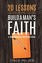 Image of 20 LESSONS THAT BUILD A MAN'S FAITH: A Conversational Mentoring Guide by Vince Miller
