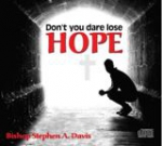 Image of DON'T DARE GIVE UP HOPE - CD SERIES by Bishop Stephen A. Davis