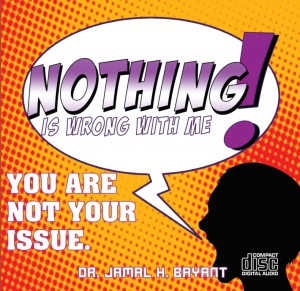 Image of NOTHING IS WRONG WITH ME:  You Are Not Your Issue - JANUARY CD SERIES by Dr Jamal H Bryant