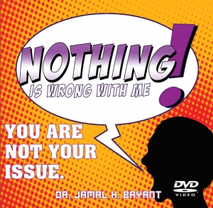 Image of NOTHING IS WRONG WITH ME:  You Are Not Your Issue - JANUARY DVD SERIES by Dr Jamal H Bryant