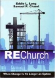 Image of Re Church When Change Is No Longer An Option! - Bk By Bishop Eddie L. Long And Dr. Samuel Chand