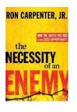 Image of The Necessity of an Enemy: How the Battle You Face Is Your Best Opportunity
