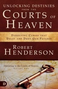 Image of Unlocking Destinies from the Courts of Heaven Book by Robert Henderson